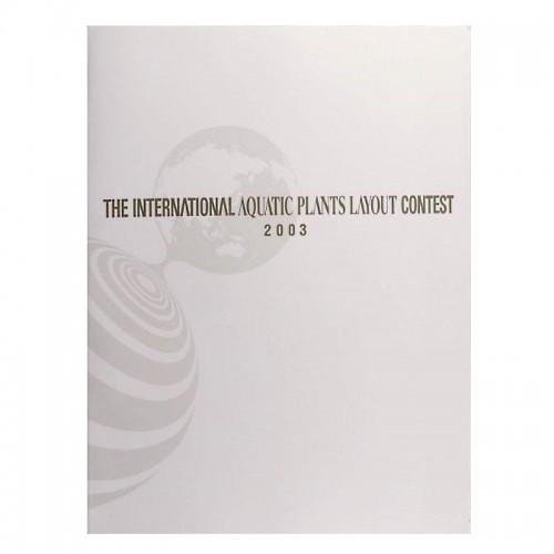 THE INTERNATIONAL AQUATIC PLANTS LAYOUT CONTES BOOK 2003